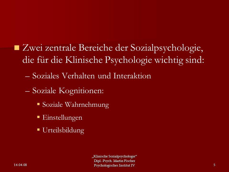 """""""Klinische Sozialpsychologie"""" Dipl.-Psych. Martin Fischer Psychologisches Institut IV 14.04.085 Zwei zentrale Bereiche der Sozialpsychologie, die für"""