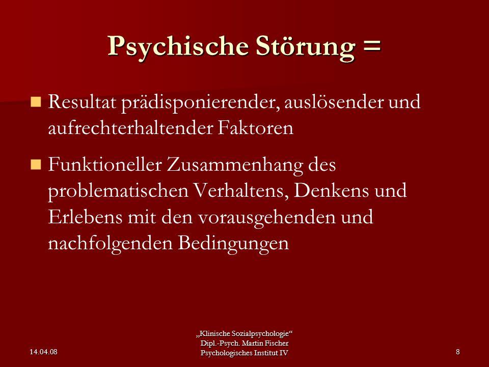 """""""Klinische Sozialpsychologie"""" Dipl.-Psych. Martin Fischer Psychologisches Institut IV 14.04.088 Psychische Störung = Resultat prädisponierender, auslö"""