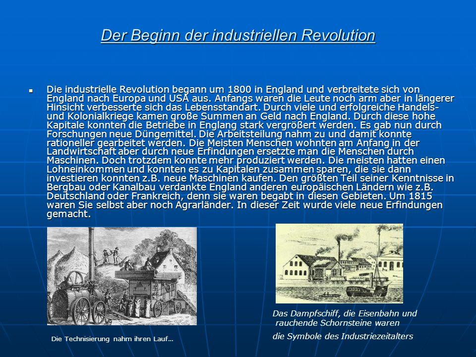 Der Beginn der industriellen Revolution Die industrielle Revolution begann um 1800 in England und verbreitete sich von England nach Europa und USA aus