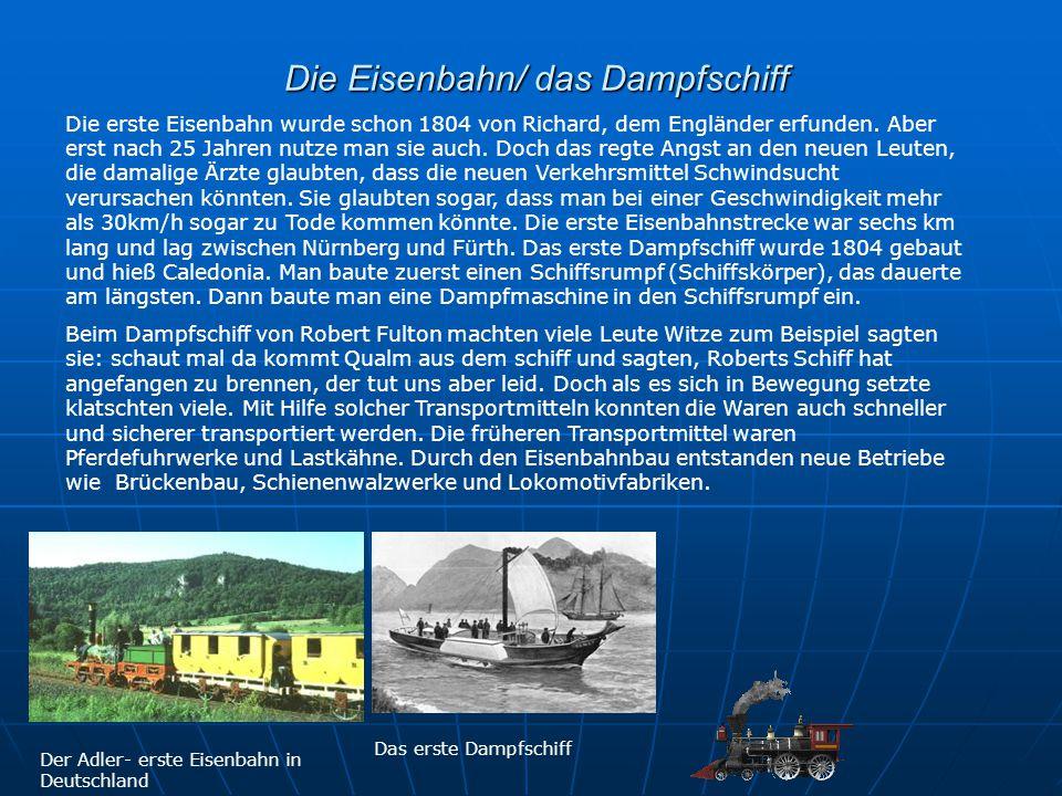 Die Eisenbahn/ das Dampfschiff Die Eisenbahn/ das Dampfschiff Der Adler- erste Eisenbahn in Deutschland Die erste Eisenbahn wurde schon 1804 von Richa
