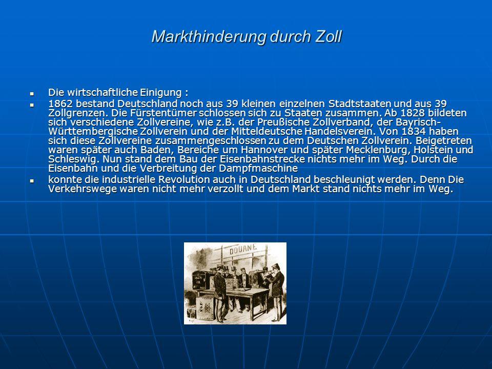 Markthinderung durch Zoll Die wirtschaftliche Einigung : Die wirtschaftliche Einigung : 1862 bestand Deutschland noch aus 39 kleinen einzelnen Stadtst