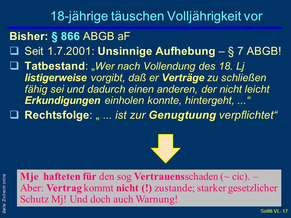 SoWi VL- 17 Barta: Zivilrecht online 18-jährige täuschen Volljährigkeit vor Bisher: § 866 ABGB aF qSeit 1.7.2001: Unsinnige Aufhebung – § 7 ABGB! qTat