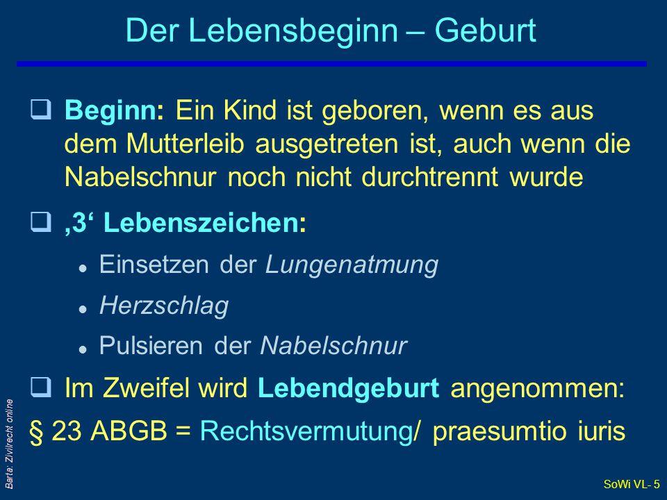 SoWi VL- 5 Barta: Zivilrecht online Der Lebensbeginn – Geburt qBeginn: Ein Kind ist geboren, wenn es aus dem Mutterleib ausgetreten ist, auch wenn die