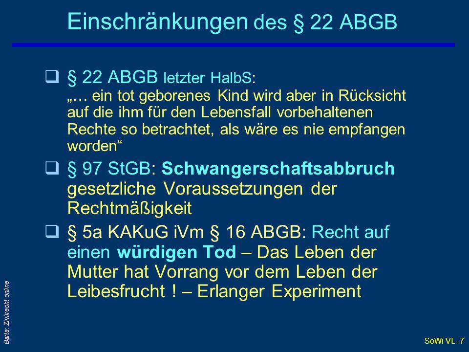 """SoWi VL- 7 Barta: Zivilrecht online Einschränkungen des § 22 ABGB q§ 22 ABGB letzter HalbS: """"… ein tot geborenes Kind wird aber in Rücksicht auf die i"""