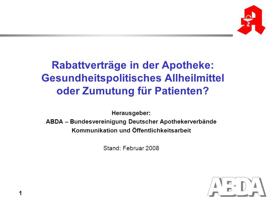 1 Rabattverträge in der Apotheke: Gesundheitspolitisches Allheilmittel oder Zumutung für Patienten? Herausgeber: ABDA – Bundesvereinigung Deutscher Ap