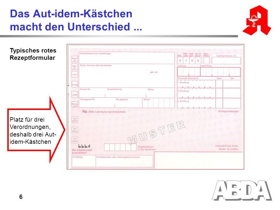 6 Das Aut-idem-Kästchen macht den Unterschied... Typisches rotes Rezeptformular Platz für drei Verordnungen, deshalb drei Aut- idem-Kästchen