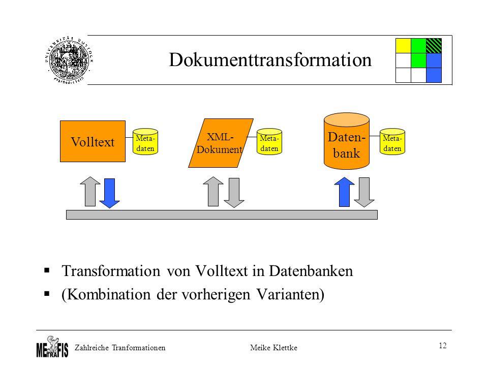 Zahlreiche TranformationenMeike Klettke 12 Dokumenttransformation  Transformation von Volltext in Datenbanken  (Kombination der vorherigen Varianten) Volltext Daten- bank XML- Dokument Meta- daten Meta- daten Meta- daten