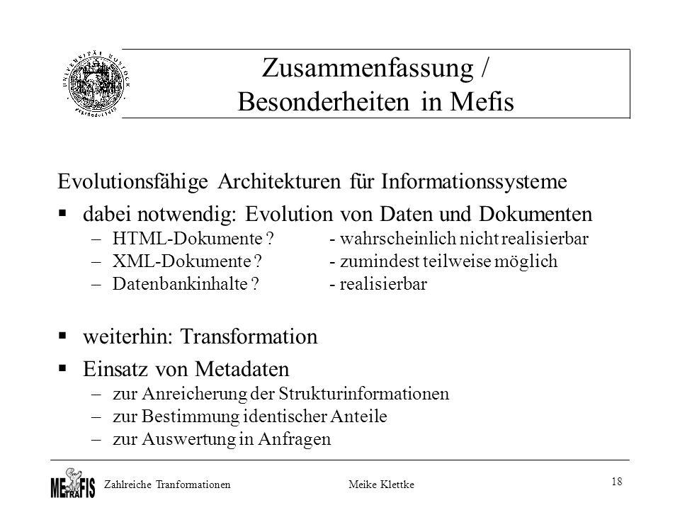 Zahlreiche TranformationenMeike Klettke 18 Zusammenfassung / Besonderheiten in Mefis Evolutionsfähige Architekturen für Informationssysteme  dabei notwendig: Evolution von Daten und Dokumenten –HTML-Dokumente .
