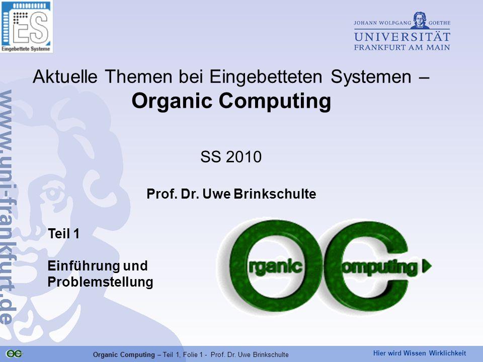 Hier wird Wissen Wirklichkeit Organic Computing – Teil 1, Folie 1 - Prof. Dr. Uwe Brinkschulte Teil 1 Einführung und Problemstellung Aktuelle Themen b