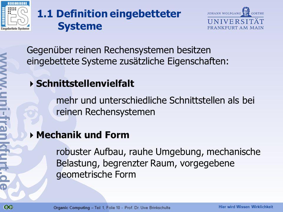 Hier wird Wissen Wirklichkeit Organic Computing – Teil 1, Folie 10 - Prof. Dr. Uwe Brinkschulte Gegenüber reinen Rechensystemen besitzen eingebettete