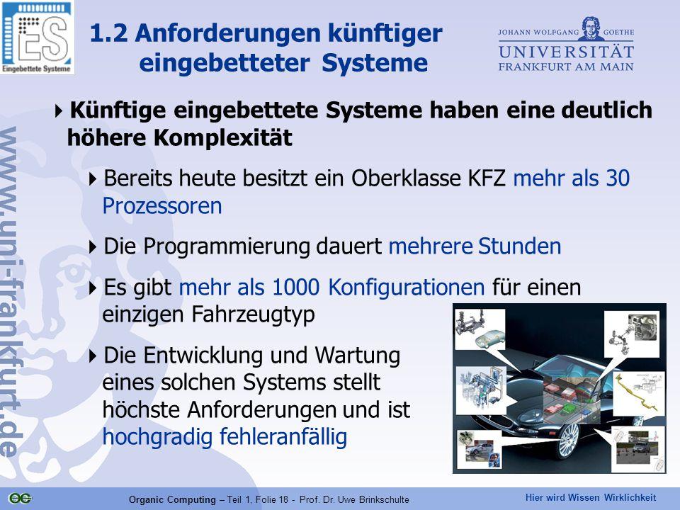 Hier wird Wissen Wirklichkeit Organic Computing – Teil 1, Folie 18 - Prof. Dr. Uwe Brinkschulte  Künftige eingebettete Systeme haben eine deutlich hö