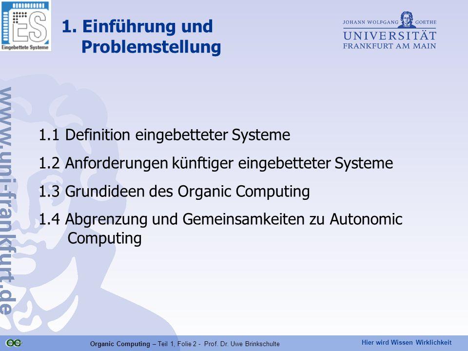 Hier wird Wissen Wirklichkeit Organic Computing – Teil 1, Folie 2 - Prof. Dr. Uwe Brinkschulte 1. Einführung und Problemstellung 1.1 Definition eingeb