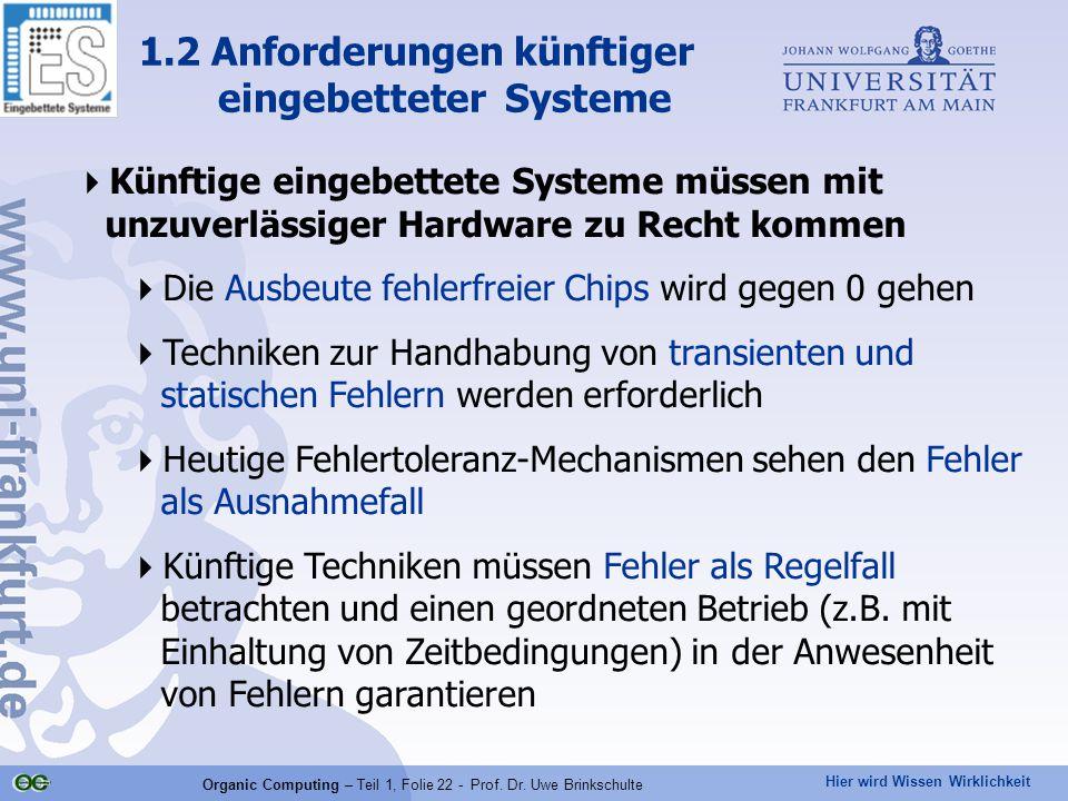 Hier wird Wissen Wirklichkeit Organic Computing – Teil 1, Folie 22 - Prof. Dr. Uwe Brinkschulte  Künftige eingebettete Systeme müssen mit unzuverläss