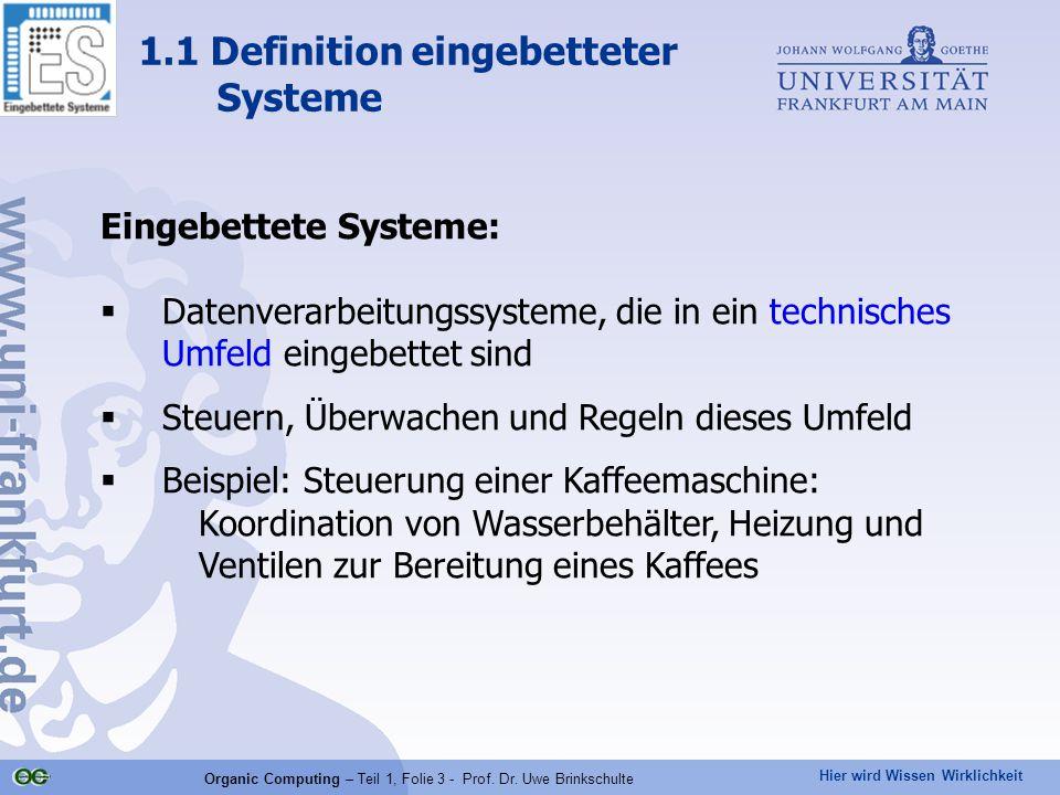 Hier wird Wissen Wirklichkeit Organic Computing – Teil 1, Folie 3 - Prof. Dr. Uwe Brinkschulte 1.1 Definition eingebetteter Systeme Eingebettete Syste