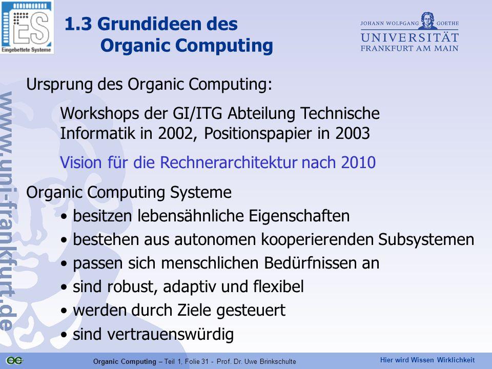 Hier wird Wissen Wirklichkeit Organic Computing – Teil 1, Folie 31 - Prof. Dr. Uwe Brinkschulte 1.3 Grundideen des Organic Computing Ursprung des Orga