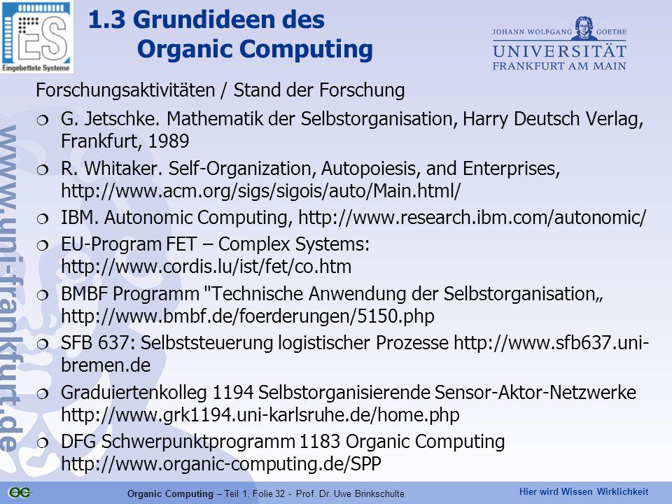 Hier wird Wissen Wirklichkeit Organic Computing – Teil 1, Folie 32 - Prof. Dr. Uwe Brinkschulte Forschungsaktivitäten / Stand der Forschung  G. Jetsc