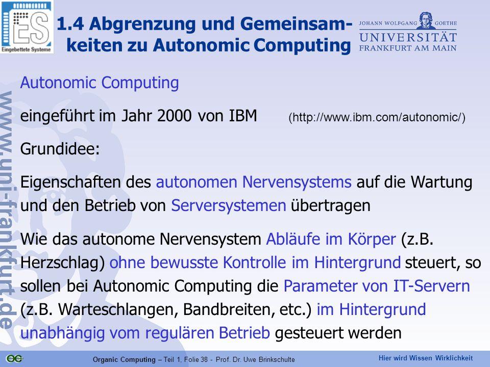 Hier wird Wissen Wirklichkeit Organic Computing – Teil 1, Folie 38 - Prof. Dr. Uwe Brinkschulte 1.4 Abgrenzung und Gemeinsam- keiten zu Autonomic Comp