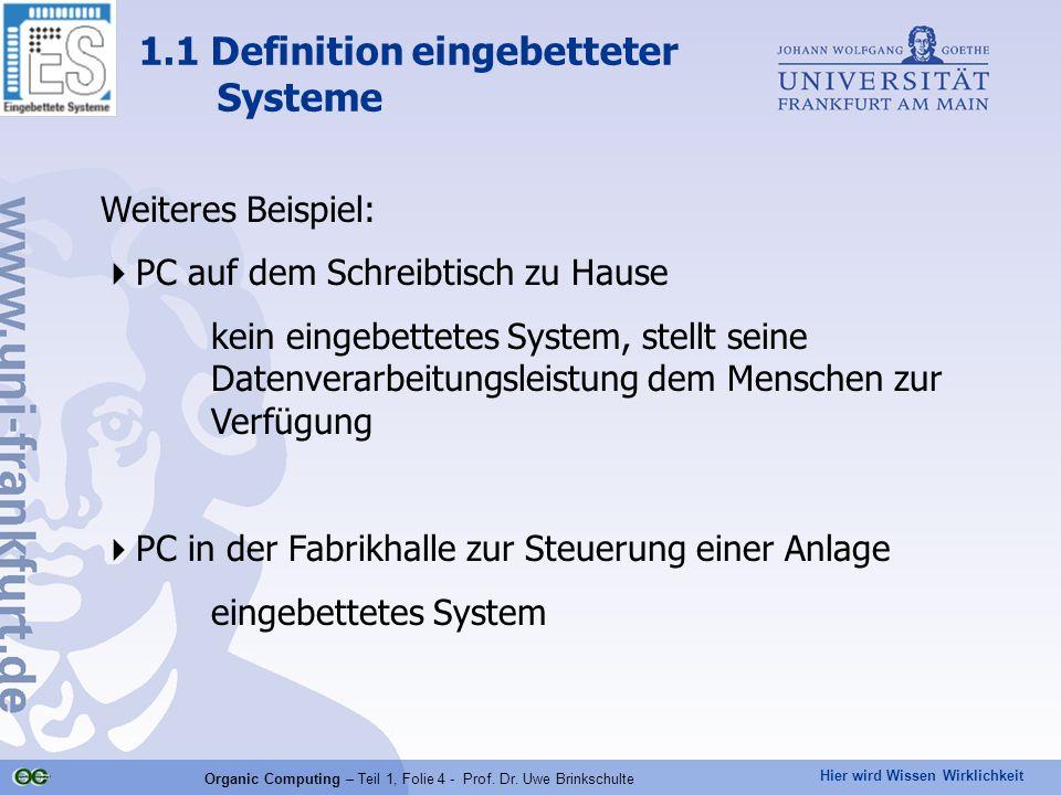 Hier wird Wissen Wirklichkeit Organic Computing – Teil 1, Folie 4 - Prof. Dr. Uwe Brinkschulte Weiteres Beispiel:  PC auf dem Schreibtisch zu Hause k