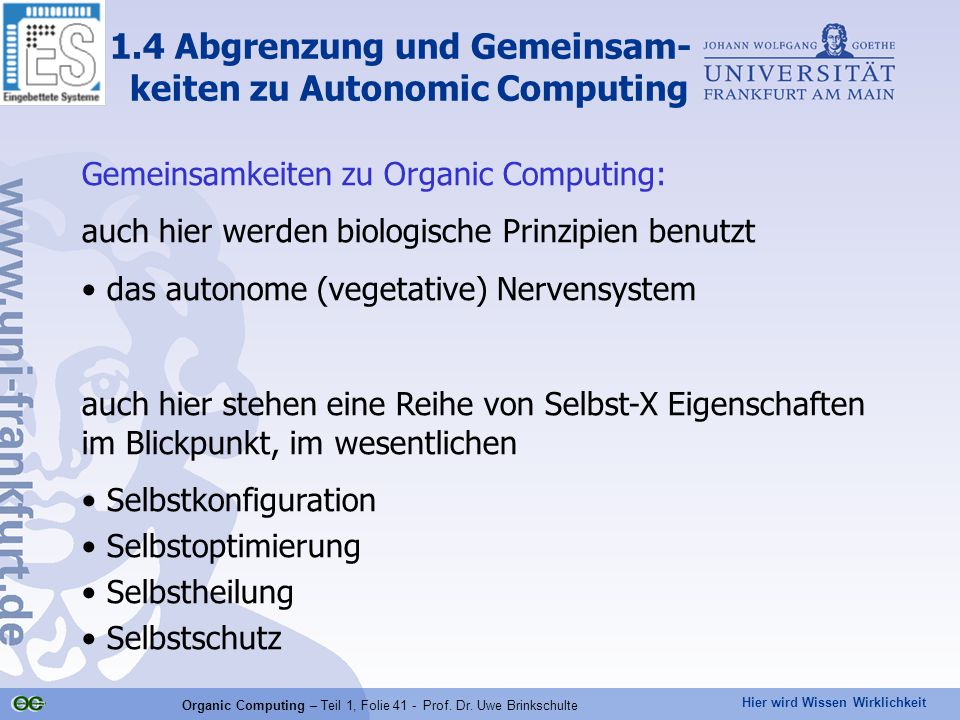 Hier wird Wissen Wirklichkeit Organic Computing – Teil 1, Folie 41 - Prof. Dr. Uwe Brinkschulte 1.4 Abgrenzung und Gemeinsam- keiten zu Autonomic Comp