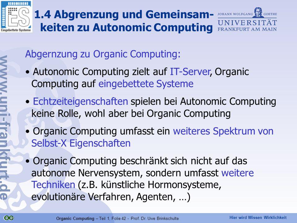 Hier wird Wissen Wirklichkeit Organic Computing – Teil 1, Folie 42 - Prof. Dr. Uwe Brinkschulte 1.4 Abgrenzung und Gemeinsam- keiten zu Autonomic Comp