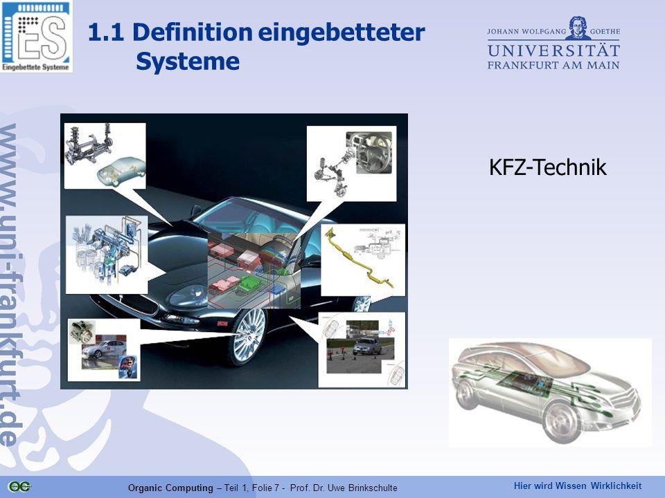 Hier wird Wissen Wirklichkeit Organic Computing – Teil 1, Folie 7 - Prof. Dr. Uwe Brinkschulte KFZ-Technik 1.1 Definition eingebetteter Systeme