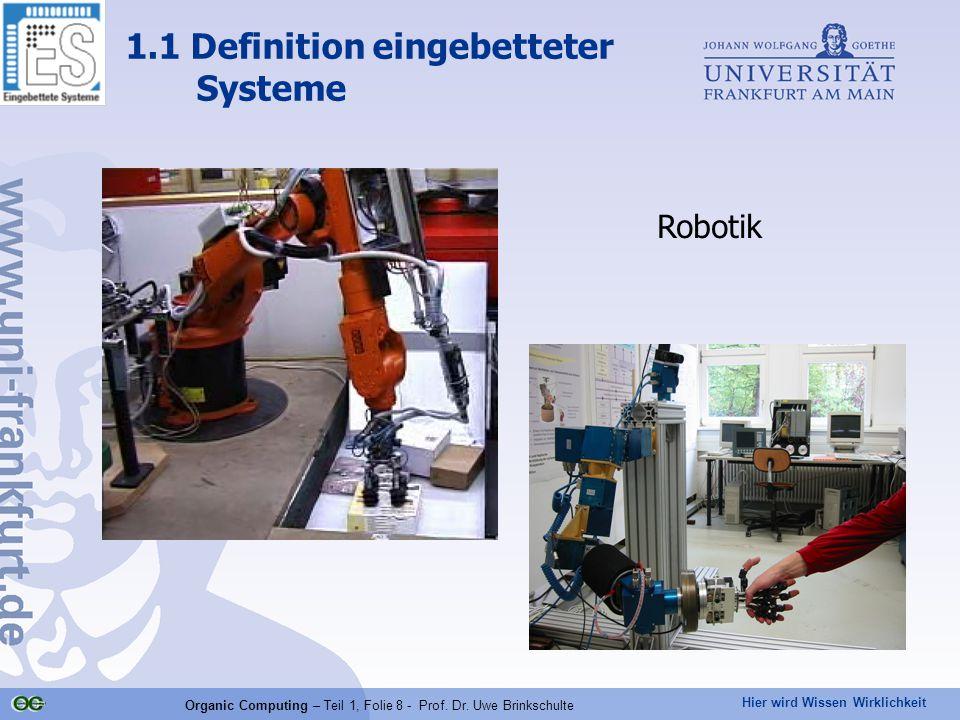 Hier wird Wissen Wirklichkeit Organic Computing – Teil 1, Folie 8 - Prof. Dr. Uwe Brinkschulte Robotik 1.1 Definition eingebetteter Systeme