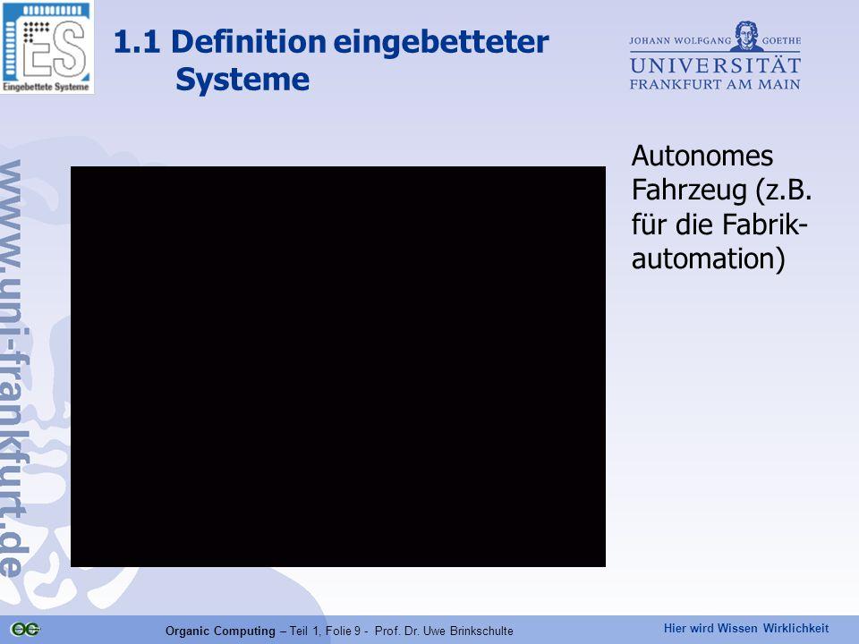 Hier wird Wissen Wirklichkeit Organic Computing – Teil 1, Folie 9 - Prof. Dr. Uwe Brinkschulte Autonomes Fahrzeug (z.B. für die Fabrik- automation) 1.
