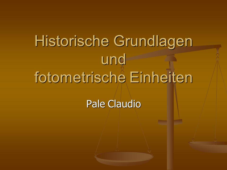 Historische Grundlagen und fotometrische Einheiten Pale Claudio