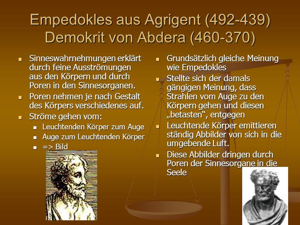 Empedokles aus Agrigent (492-439) Demokrit von Abdera (460-370) Sinneswahrnehmungen erklärt durch feine Ausströmungen aus den Körpern und durch Poren