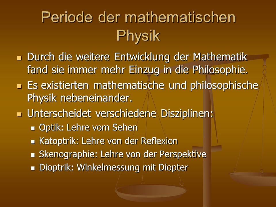 Periode der mathematischen Physik Durch die weitere Entwicklung der Mathematik fand sie immer mehr Einzug in die Philosophie. Durch die weitere Entwic
