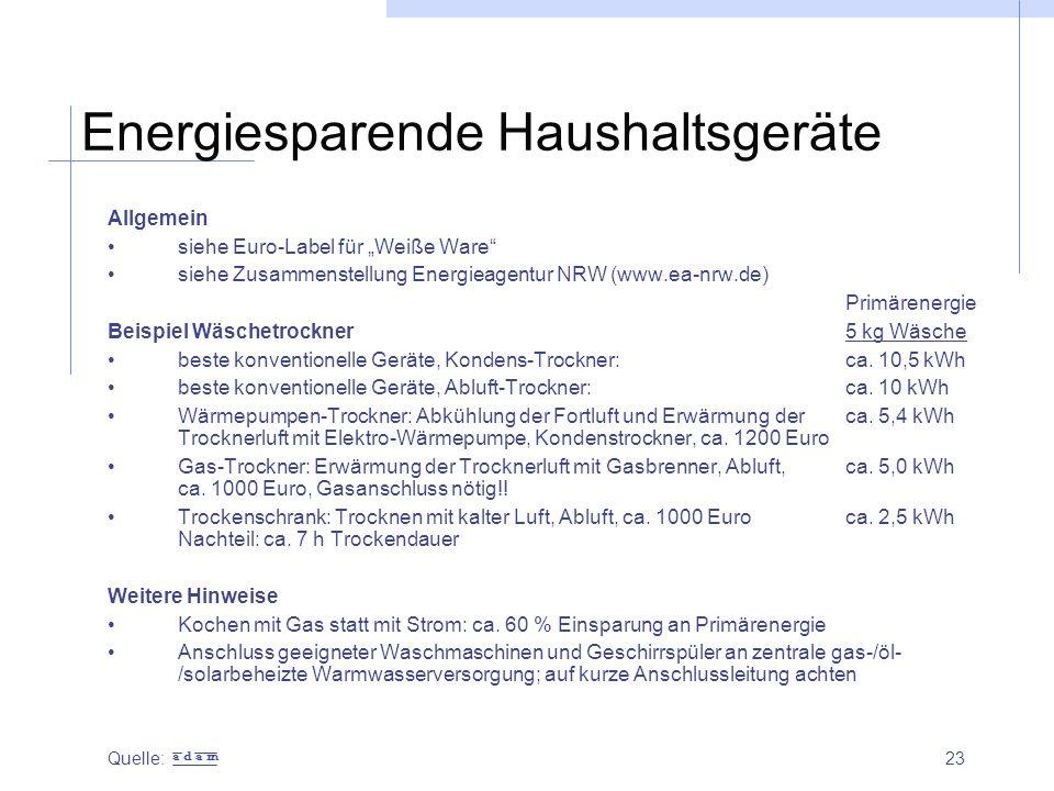 """23 Energiesparende Haushaltsgeräte Allgemein siehe Euro-Label für """"Weiße Ware"""" siehe Zusammenstellung Energieagentur NRW (www.ea-nrw.de) Primärenergie"""