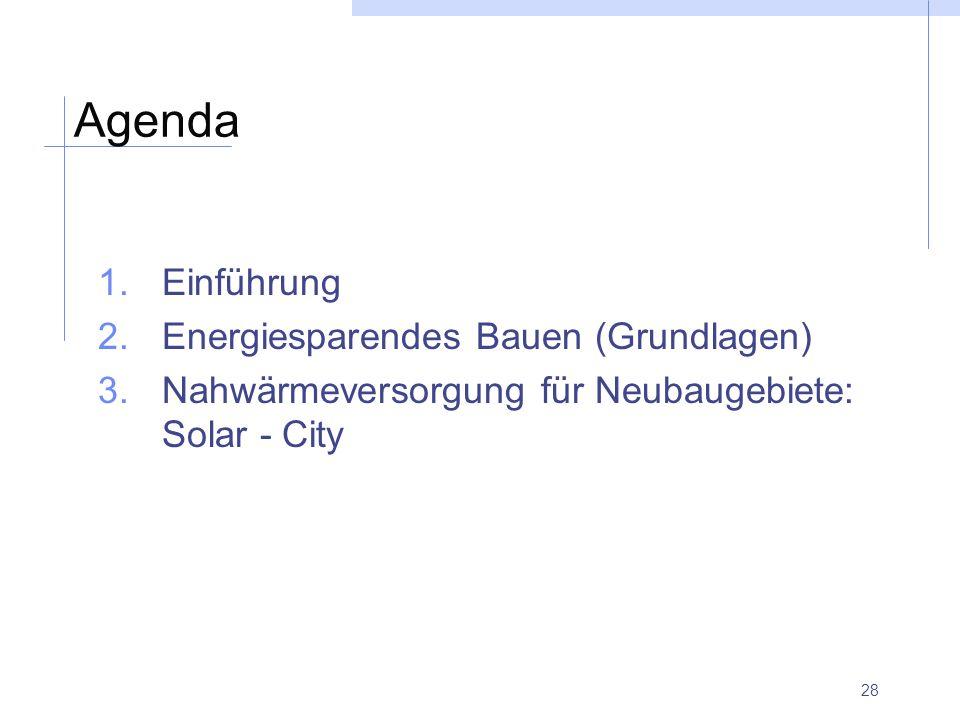 28 Agenda 1.Einführung 2.Energiesparendes Bauen (Grundlagen) 3.Nahwärmeversorgung für Neubaugebiete: Solar - City