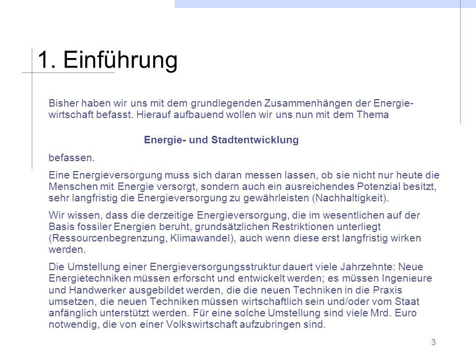 3 1. Einführung Bisher haben wir uns mit dem grundlegenden Zusammenhängen der Energie- wirtschaft befasst. Hierauf aufbauend wollen wir uns nun mit de