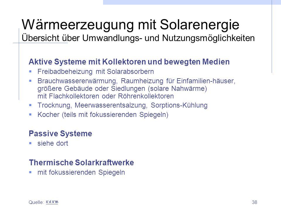 38 Wärmeerzeugung mit Solarenergie Übersicht über Umwandlungs- und Nutzungsmöglichkeiten Aktive Systeme mit Kollektoren und bewegten Medien  Freibadb