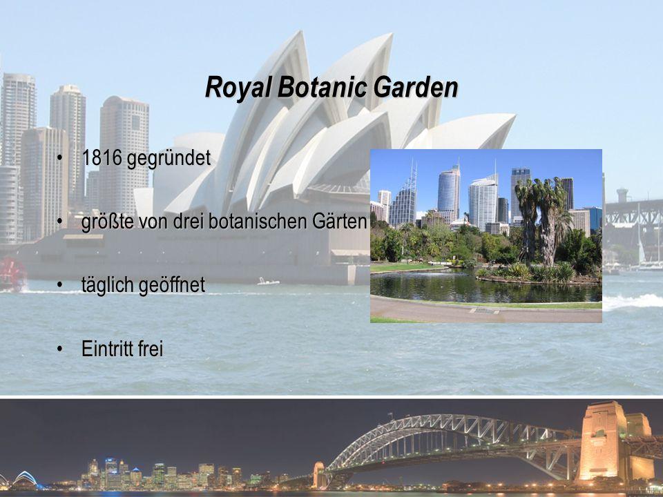 Royal Botanic Garden 1816 gegründet1816 gegründet größte von drei botanischen Gärtengrößte von drei botanischen Gärten täglich geöffnettäglich geöffne