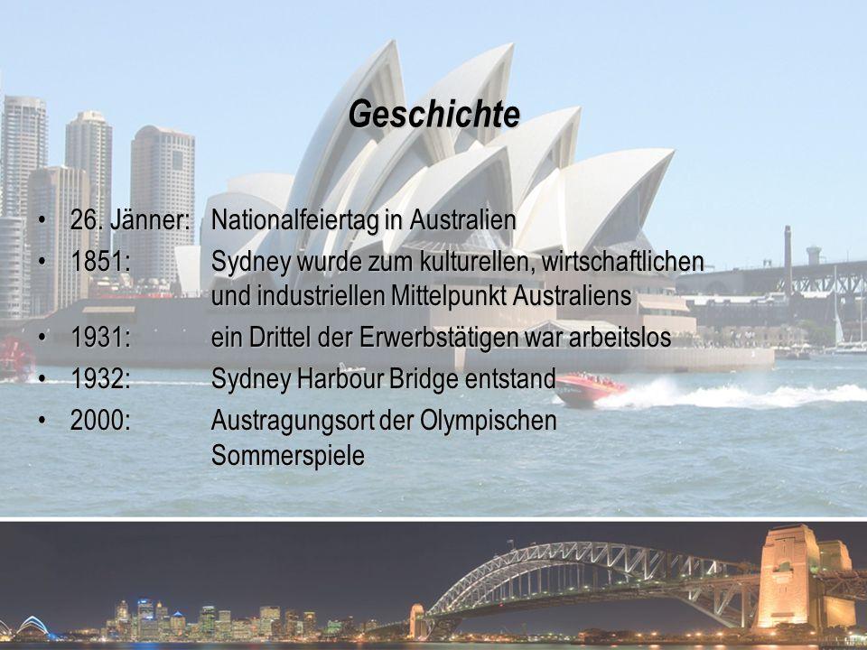 Geschichte 26. Jänner: Nationalfeiertag in Australien26. Jänner: Nationalfeiertag in Australien 1851: Sydney wurde zum kulturellen, wirtschaftlichen u