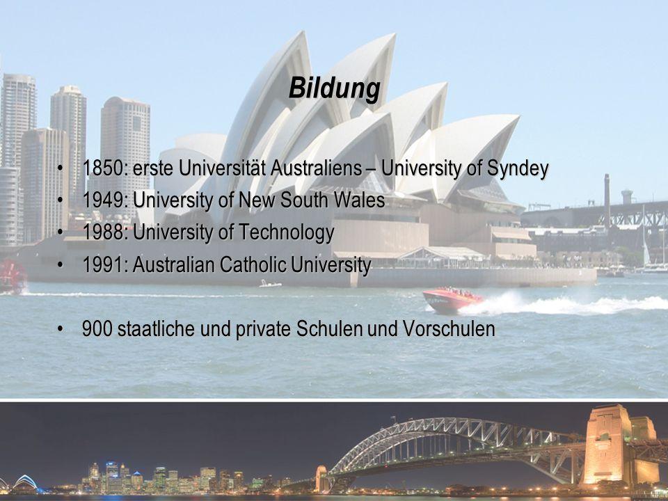Bildung 1850: erste Universität Australiens – University of Syndey1850: erste Universität Australiens – University of Syndey 1949: University of New S