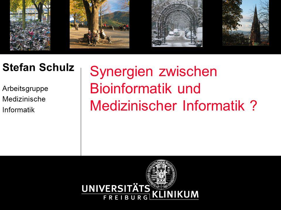 Synergien zwischen Bioinformatik und Medizinischer Informatik ? Stefan Schulz Arbeitsgruppe Medizinische Informatik