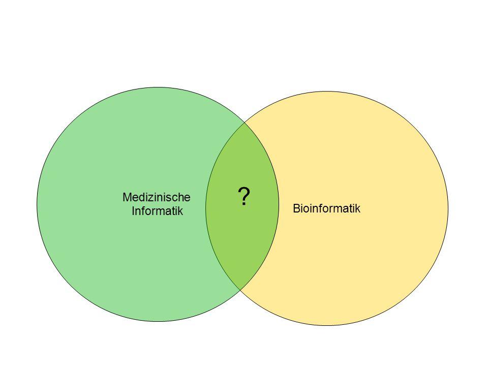 Bioinformatik Medizinische Informatik ?