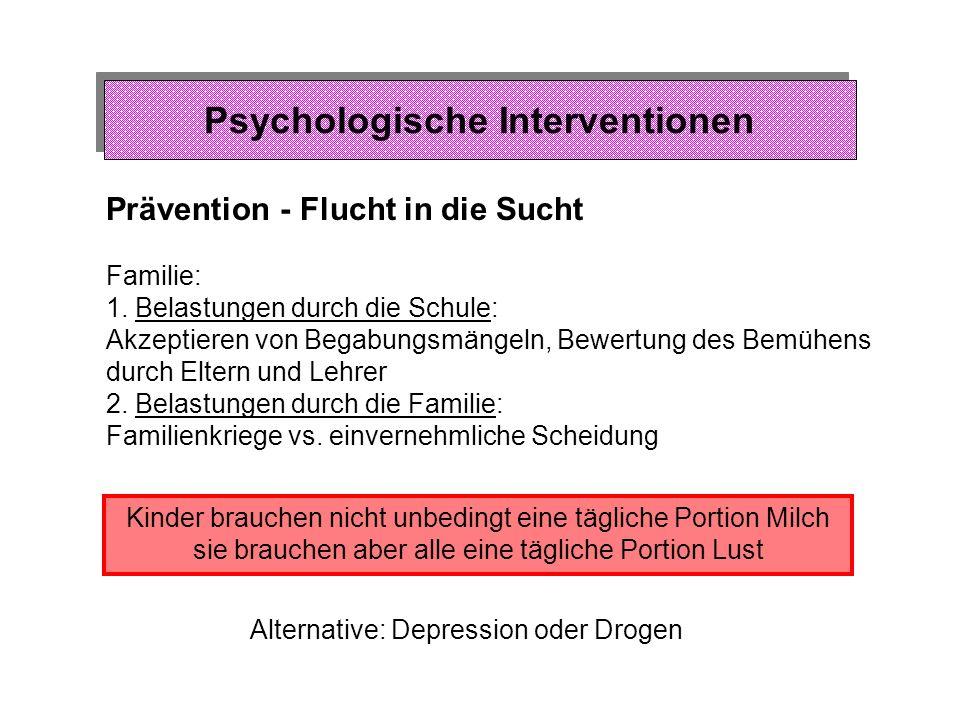 Psychologische Interventionen Prävention - Sog in die Sucht Mehrheit der Suchtentwicklungen vor dem 30. Lebensjahr: 1. Erhöhtes Bedürfnis nach neuen E