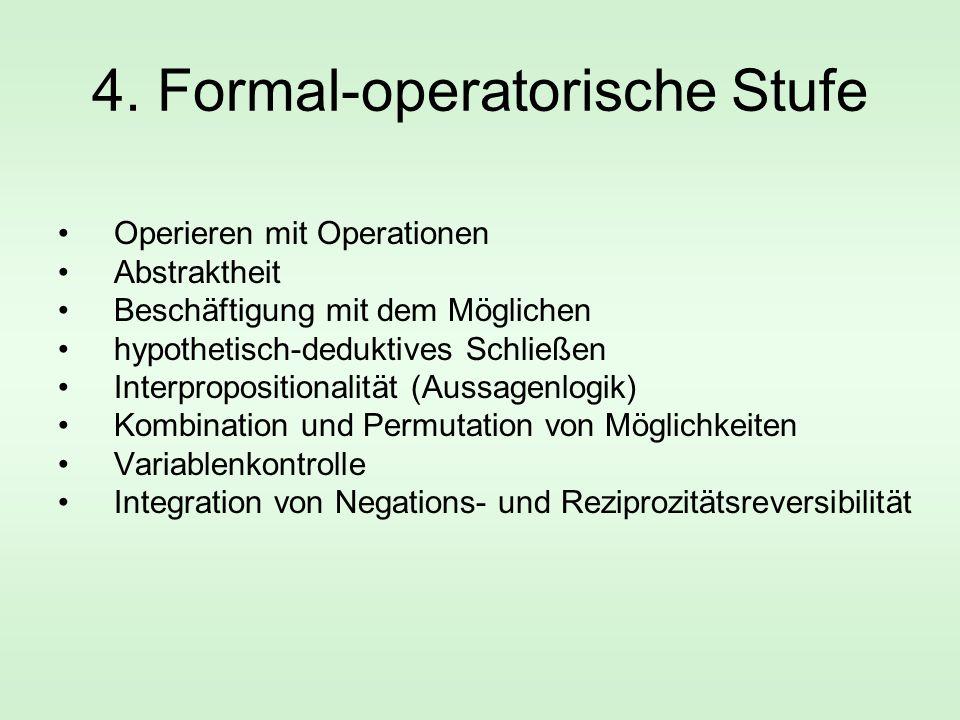4. Formal-operatorische Stufe Operieren mit Operationen Abstraktheit Beschäftigung mit dem Möglichen hypothetisch-deduktives Schließen Interpropositio