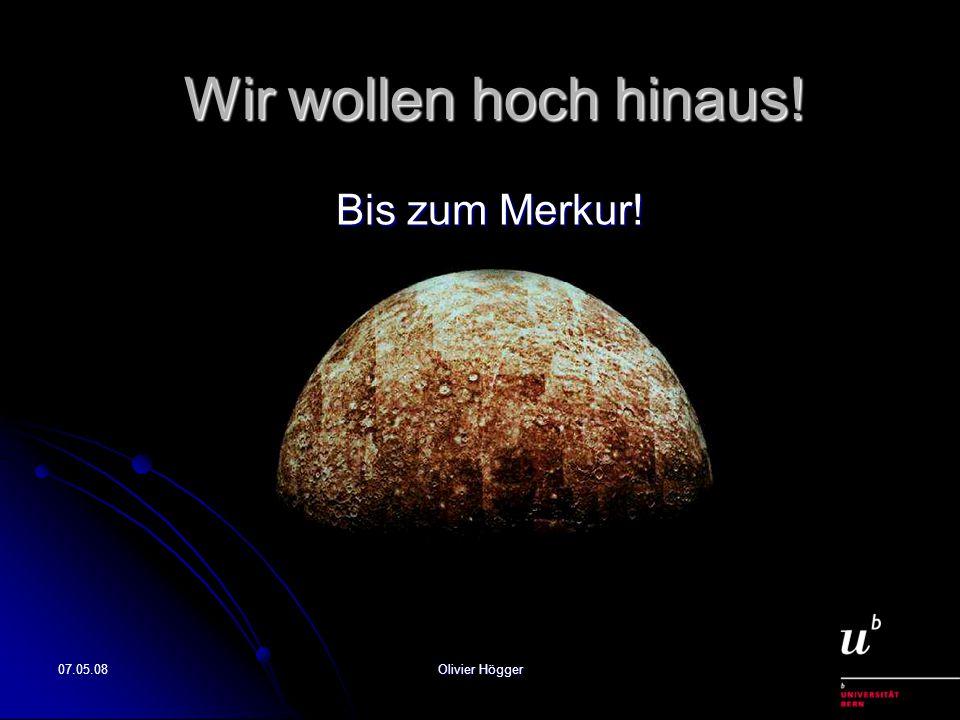 07.05.08Olivier Högger Wir wollen hoch hinaus! Bis zum Merkur!