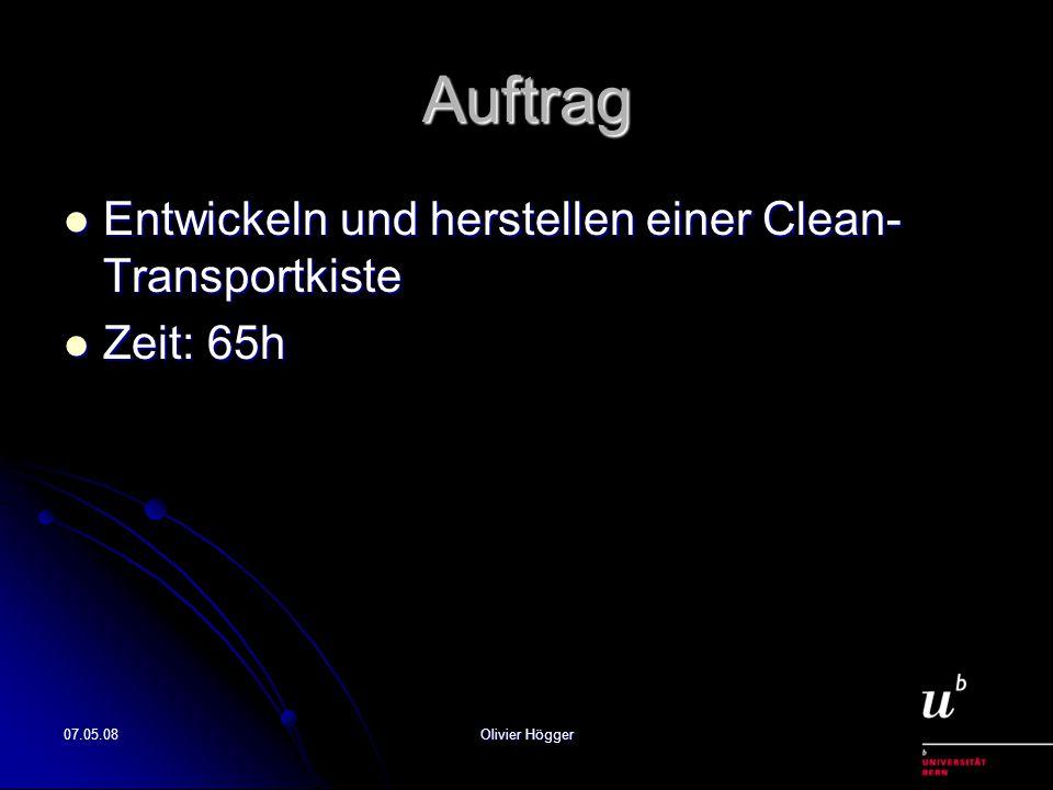 Auftrag Entwickeln und herstellen einer Clean- Transportkiste Entwickeln und herstellen einer Clean- Transportkiste Zeit: 65h Zeit: 65h 07.05.08Olivier Högger