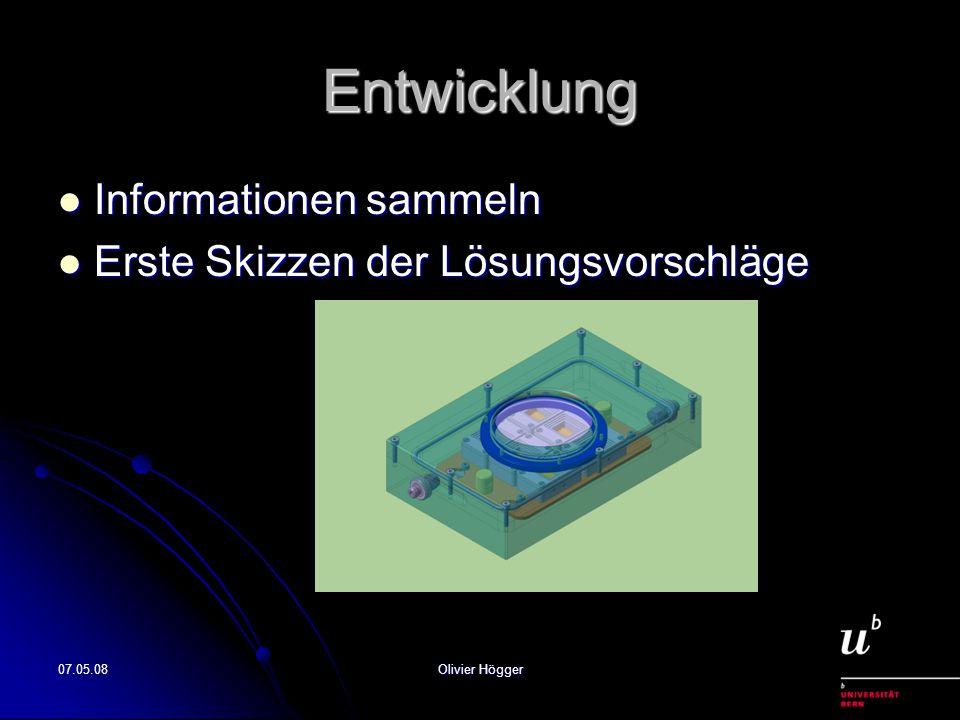 07.05.08Olivier Högger Entwicklung Informationen sammeln Informationen sammeln Erste Skizzen der Lösungsvorschläge Erste Skizzen der Lösungsvorschläge