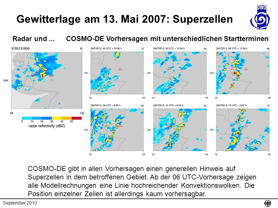 September 2010 Gewitterlage am 13. Mai 2007: Superzellen Radar und... COSMO-DE Vorhersagen mit unterschiedlichen Startterminen COSMO-DE gibt in allen