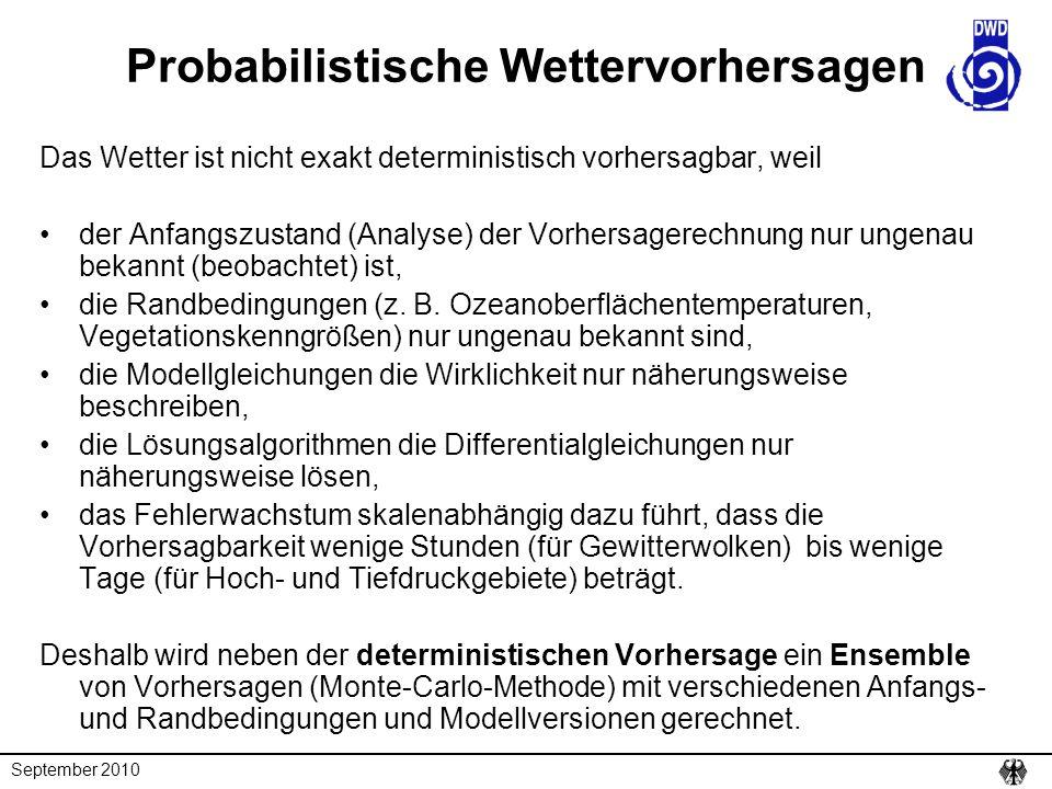 September 2010 Probabilistische Wettervorhersagen Das Wetter ist nicht exakt deterministisch vorhersagbar, weil der Anfangszustand (Analyse) der Vorhe