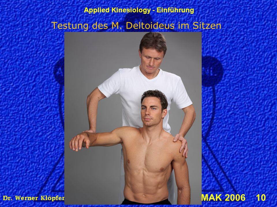Applied Kinesiology - Einführung © IMAK 2006 10 Dr. Werner Klöpfer, DIBAK, Alserstraße 43, 1080 Wien Testung des M. Deltoideus im Sitzen