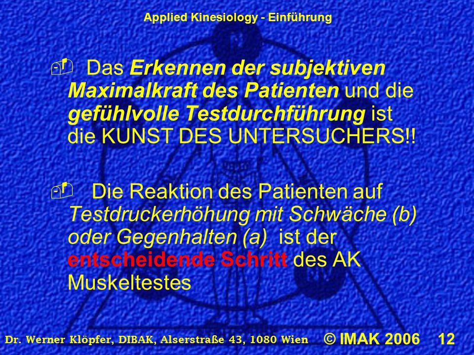 Applied Kinesiology - Einführung © IMAK 2006 12 Dr. Werner Klöpfer, DIBAK, Alserstraße 43, 1080 Wien  Das Erkennen der subjektiven Maximalkraft des P