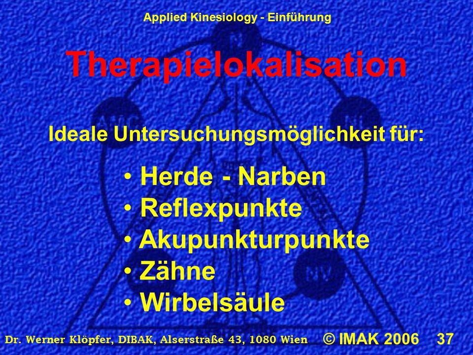 Applied Kinesiology - Einführung © IMAK 2006 37 Dr. Werner Klöpfer, DIBAK, Alserstraße 43, 1080 Wien Therapielokalisation Ideale Untersuchungsmöglichk