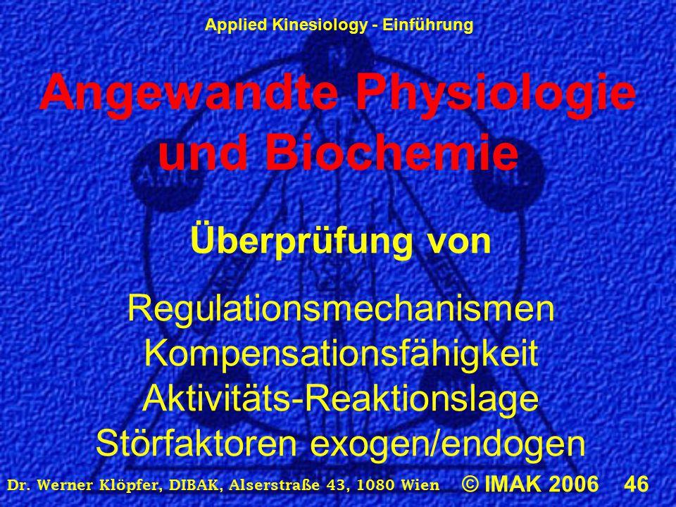 Applied Kinesiology - Einführung © IMAK 2006 46 Dr. Werner Klöpfer, DIBAK, Alserstraße 43, 1080 Wien Angewandte Physiologie und Biochemie Überprüfung